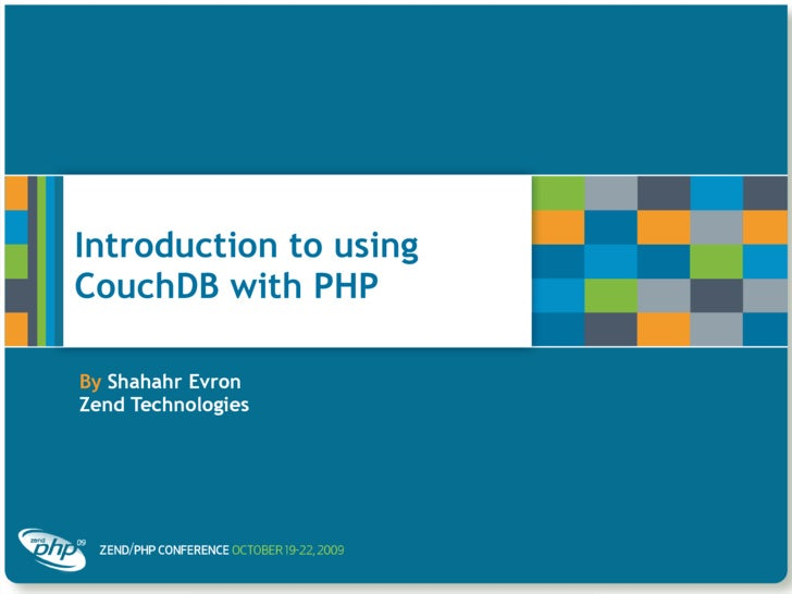 Introduction to using CouchDB with PHP  By Shahahr Evron Zend Technologies