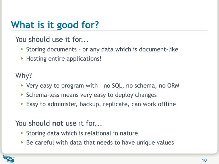 What is it good for? You should use it for...   ▶   Storing documents – or any data which is document-like   ▶   Hosting e...