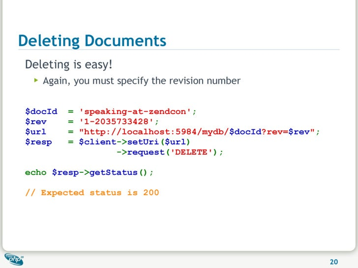 Deleting Documents Deleting is easy!  ▶   Again, you must specify the revision number   $docId    =   'speaking-at-zendcon...