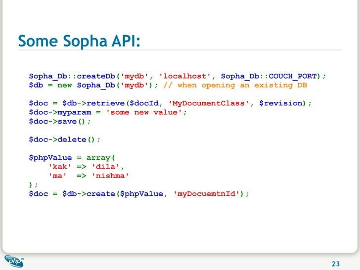Some Sopha API:  Sopha_Db::createDb('mydb', 'localhost', Sopha_Db::COUCH_PORT);  $db = new Sopha_Db('mydb'); // when openi...