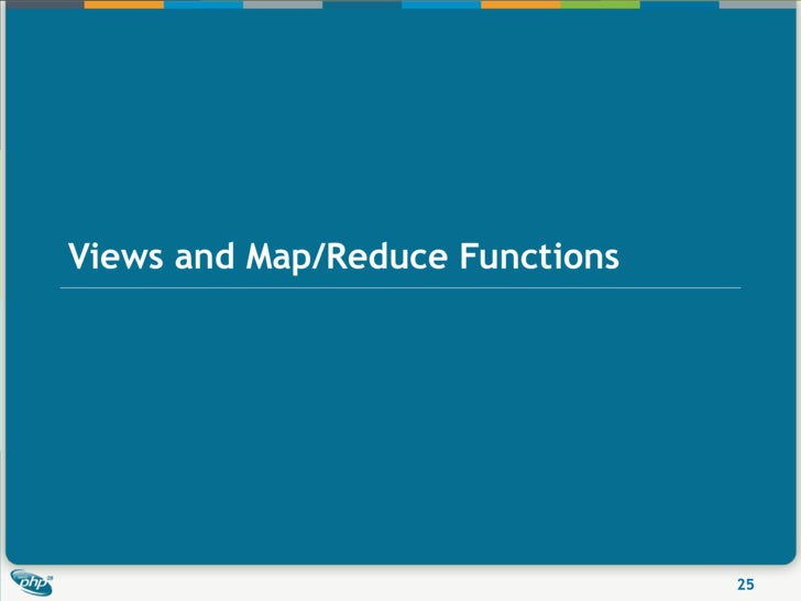 Views and Map/Reduce Functions                                      25