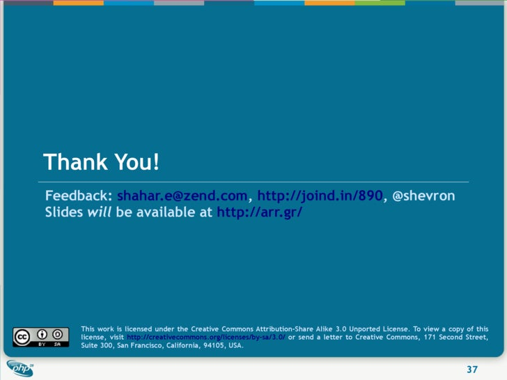 Thank You! Feedback: shahar.e@zend.com, http://joind.in/890, @shevron Slides will be available at http://arr.gr/          ...