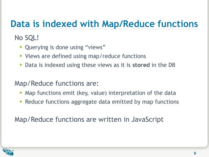 """Data is indexed with Map/Reduce functions No SQL!   ▶   Querying is done using """"views""""   ▶   Views are defined using map/r..."""