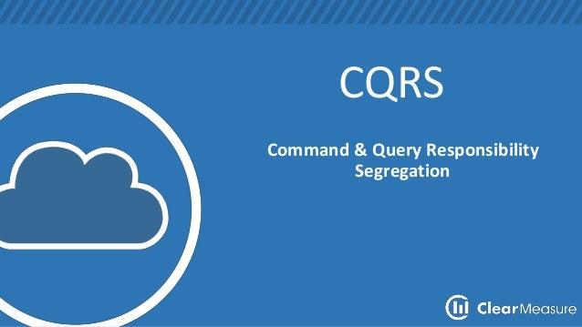 CQRS  Command & Query Responsibility  Segregation