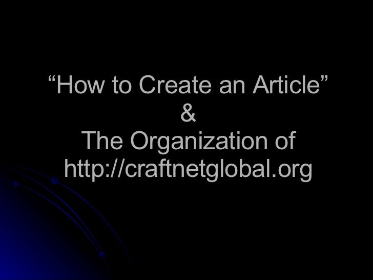 """"""" How to Create an Article"""" & The Organization of http://craftnetglobal.org"""