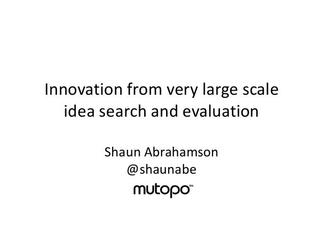Innovation from very large scale   idea search and evaluation        Shaun Abrahamson           @shaunabe