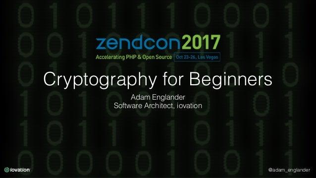 @adam_englander Cryptography for Beginners Adam Englander Software Architect, iovation