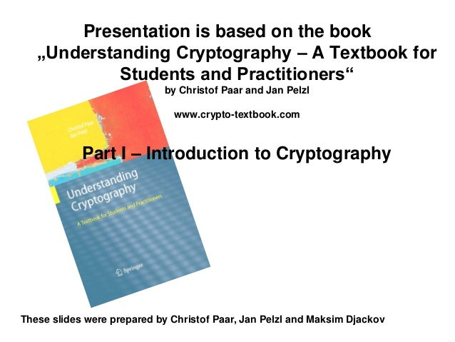 "Presentation is based on the book ""Understanding Cryptography – A Textbook for Students and Practitioners"" by Christof Paa..."