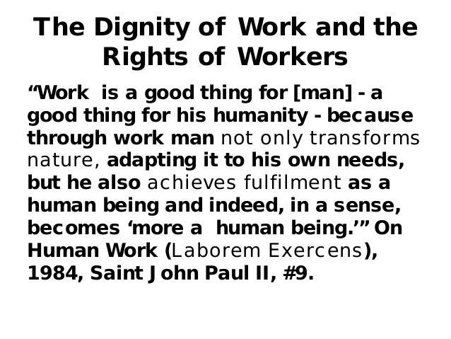 stories on dignity of labour The dignity of labor by: listened to an ancient aviator's wwii story, cleaned the toilet, changed a dirty diaper, worked a piece of plastic out of the printer.