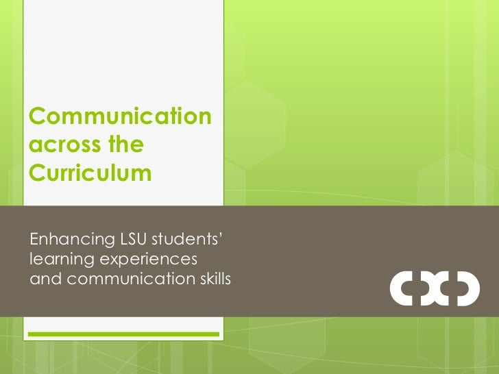 Communication across the Curriculum<br />Enhancing LSU students' learning experiences and communication skills<br />