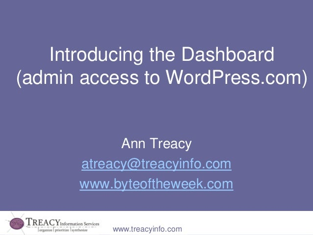 Introducing the Dashboard(admin access to WordPress.com)            Ann Treacy      atreacy@treacyinfo.com      www.byteof...