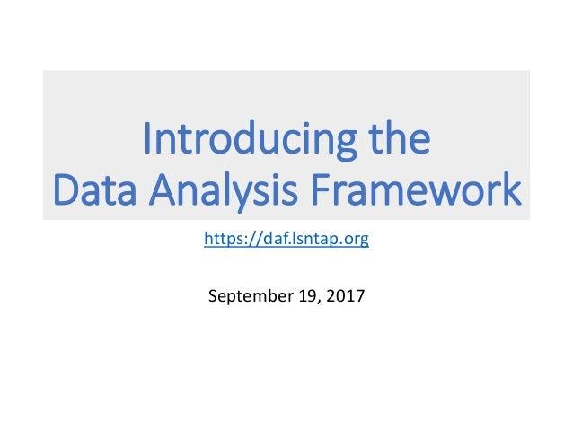 Introducing the Data Analysis Framework https://daf.lsntap.org September 19, 2017
