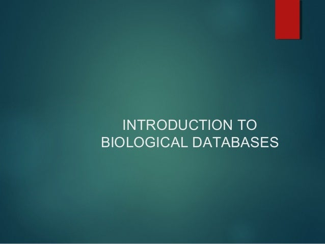 INTRODUCTION TO BIOLOGICAL DATABASES