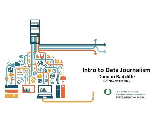 Intro  to  Data  Journalism Damian  Radcliffe   16th November  2015 Damian  Radcliffe  /  Reporting  I...