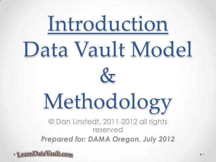 IntroductionData Vault Model       & Methodology   © Dan Linstedt, 2011-2012 all rights                reserved Prepared f...
