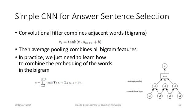 Simple CNN for Answer Sentence Selection • Convolutional filter combines adjacent words (bigrams) • Then average pooling c...
