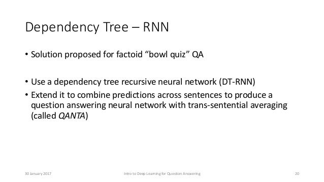"""Dependency Tree – RNN • Solution proposed for factoid """"bowl quiz"""" QA • Use a dependency tree recursive neural network (DT-..."""