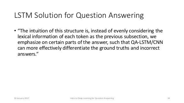 """LSTM Solution for Question Answering • """"The intuition of this structure is, instead of evenly considering the lexical info..."""