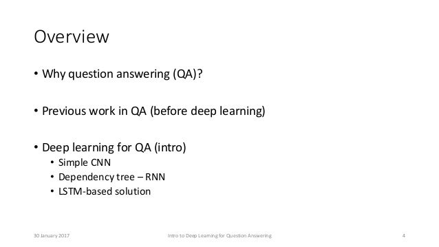 Overview • Why question answering (QA)? • Previous work in QA (before deep learning) • Deep learning for QA (intro) • Simp...
