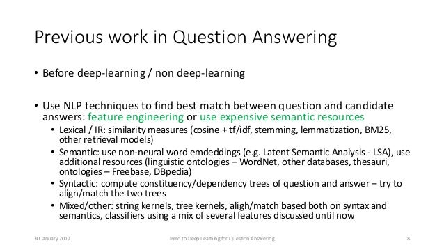 Previous work in Question Answering • Before deep-learning / non deep-learning • Use NLP techniques to find best match bet...