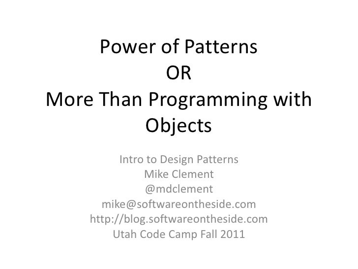 Power of PatternsORMore Than Programming with Objects<br />Intro to Design Patterns<br />Mike Clement<br />@mdclement<br /...