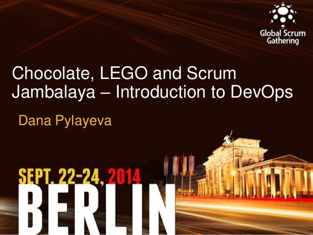 Chocolate, LEGO and Scrum Jambalaya – Introduction to DevOps  Dana Pylayeva