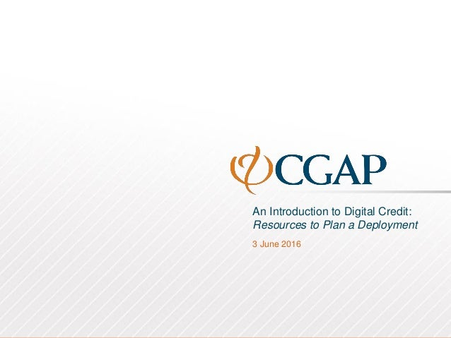 An Introduction to Digital Credit: Resources to Plan a Deployment 3 June 2016