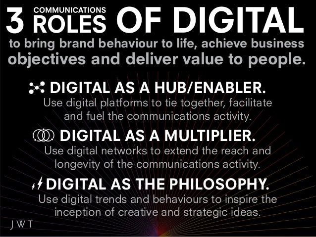 DIGITAL AS A MULTIPLIER.Use digital networks to iterate and extend the    reach and longevity of brand activity.