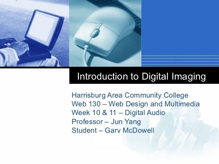 Introduction to Digital ImagingHarrisburg Area Community CollegeWeb 130 – Web Design and MultimediaWeek 10 & 11 – Digital ...