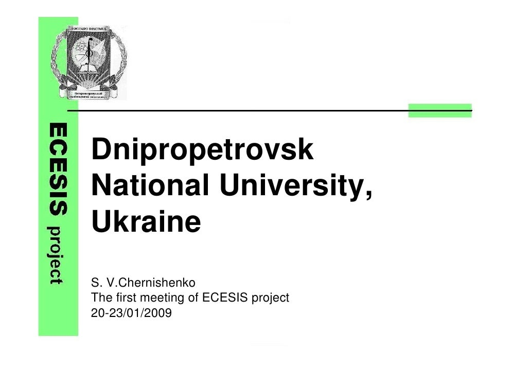 Dnipropetrovsk National University, Ukraine S. V.Chernishenko The first meeting of ECESIS project 20-23/01/2009