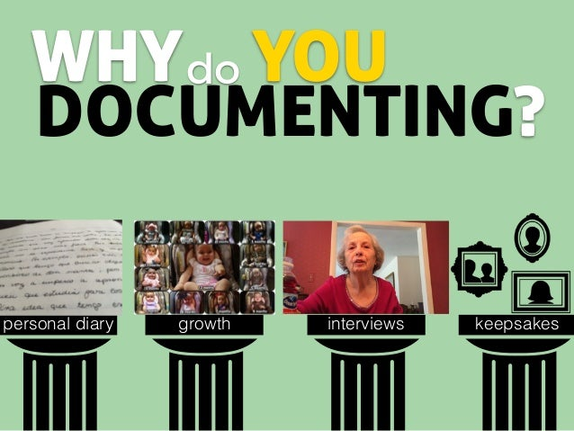 WHY DOCUMENTING? do YOU personal diary growth interviews keepsakes