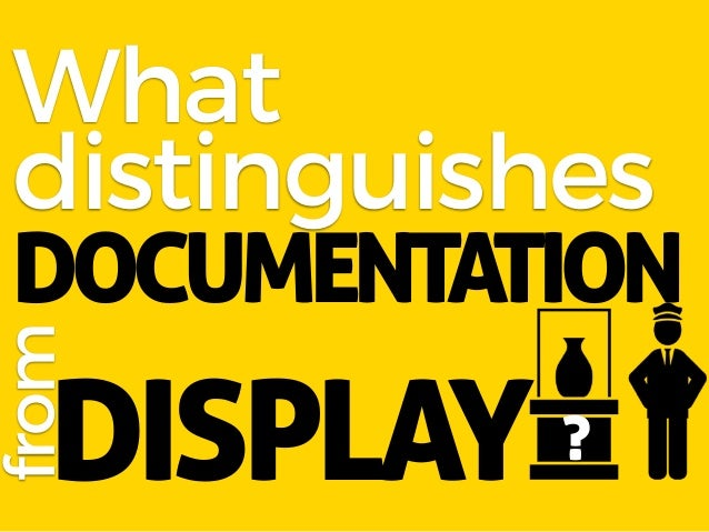 What distinguishes DISPLAY from DOCUMENTATION ?