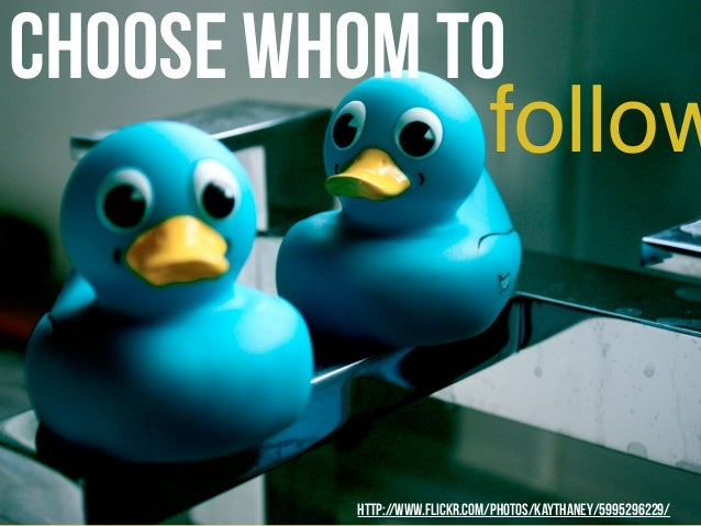 Choose whom to follow http://www.flickr.com/photos/kaythaney/5995296229/