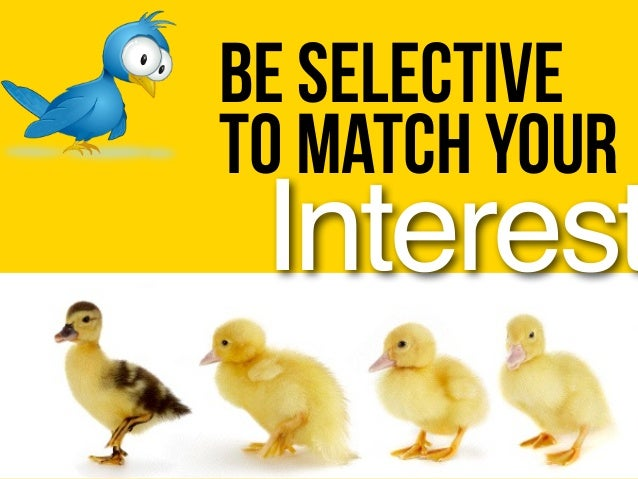 Be selective to match your Interest