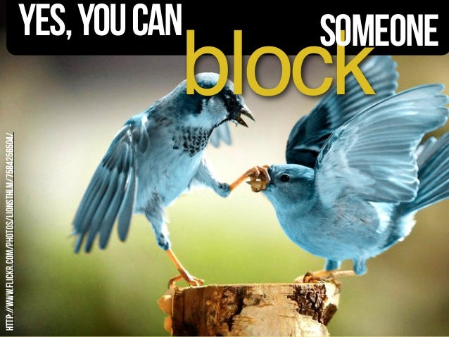 http://www.flickr.com/photos/lionsthlm/7584256504/ Yes,youcan block someone