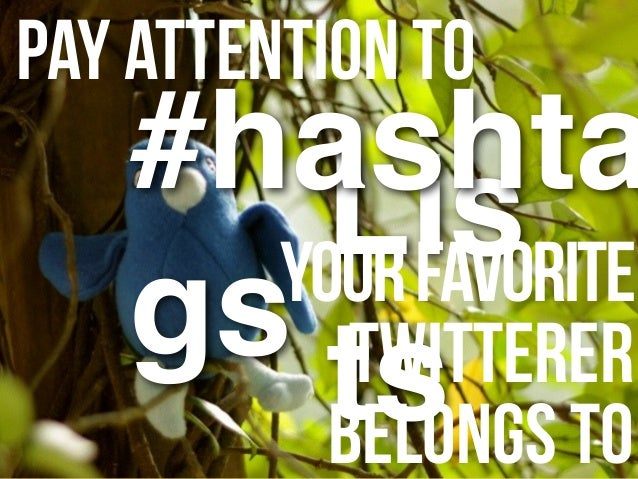 Pay Attention to Lis ts yourfavorite Twitterer belongs to #hashta gs