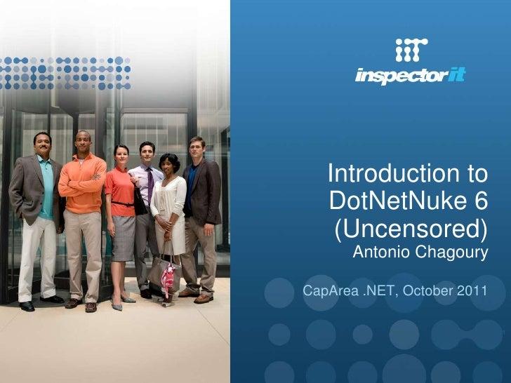 Introduction to   DotNetNuke 6    (Uncensored)      Antonio ChagouryCapArea .NET, October 2011                             1