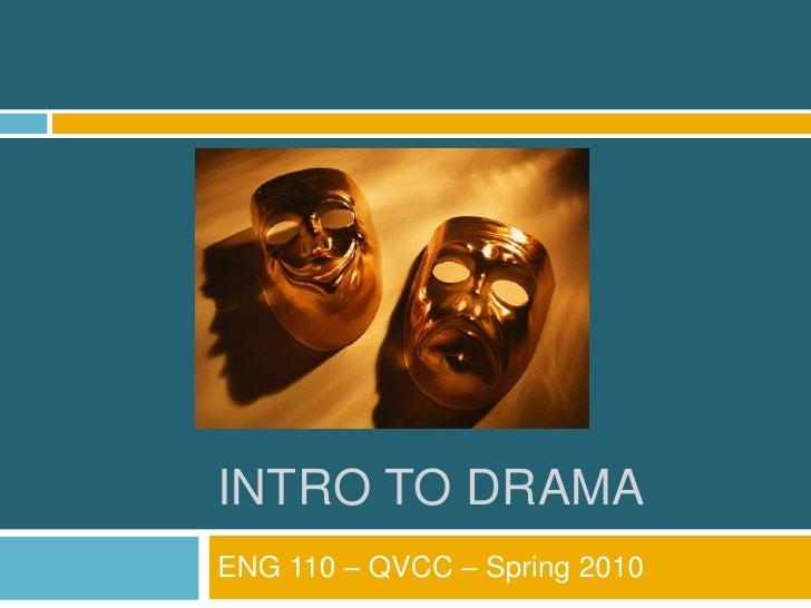 INTRO TO DRAMA ENG 110 – QVCC – Spring 2010