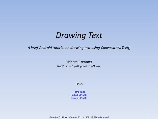 Drawing Text A brief Android tutorial on drawing text using Canvas.drawText()  Richard Creamer 2to32minus1 (at) gmail (dot...
