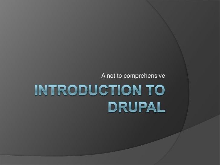 IntRoduction to Drupal<br />A not to comprehensive<br />