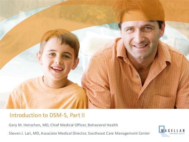 Introduction to DSM-5, Part II Gary M. Henschen, MD, Chief Medical Officer, Behavioral Health Steven J. Lari, MD, Associat...