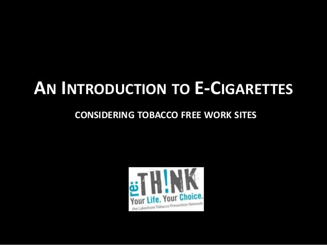 AN INTRODUCTION TO E-CIGARETTES  CONSIDERING TOBACCO FREE WORK SITES