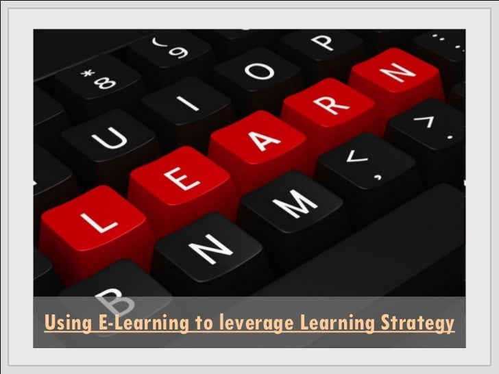 Using E-Learning to leverage Learning Strategy