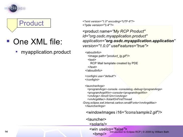 Product <ul><li>One XML file: </li></ul><ul><ul><li>myapplication.product </li></ul></ul><?xml version= &quot;1.0&quot; en...