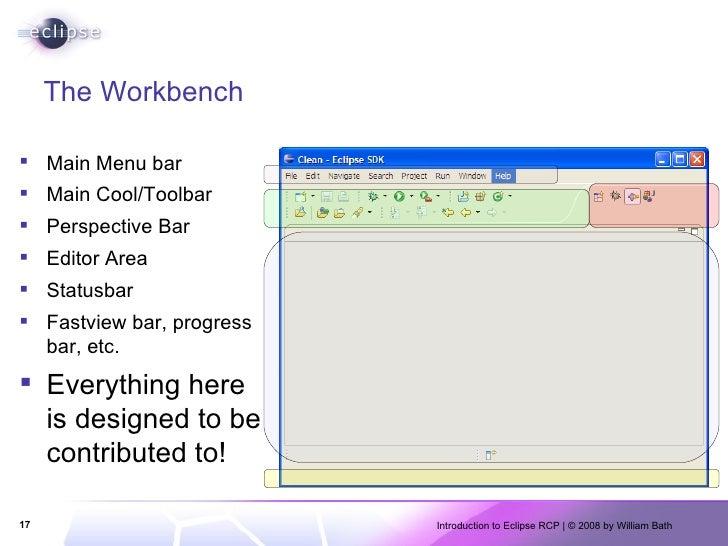 The Workbench <ul><li>Main Menu bar </li></ul><ul><li>Main Cool/Toolbar </li></ul><ul><li>Perspective Bar </li></ul><ul><l...