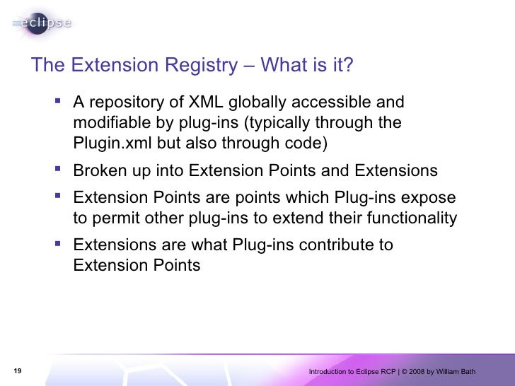 The Extension Registry – What is it? <ul><li>A repository of XML globally accessible and modifiable by plug-ins (typically...
