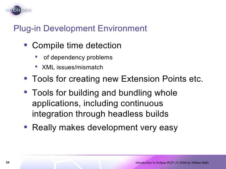 Plug-in Development Environment <ul><li>Compile time detection </li></ul><ul><ul><li>of dependency problems </li></ul></ul...