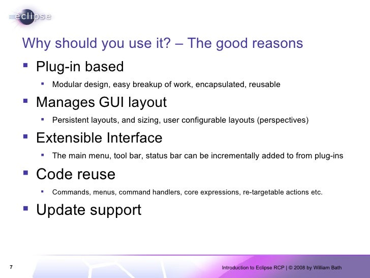 Why should you use it? – The good reasons <ul><li>Plug-in based </li></ul><ul><ul><li>Modular design, easy breakup of work...