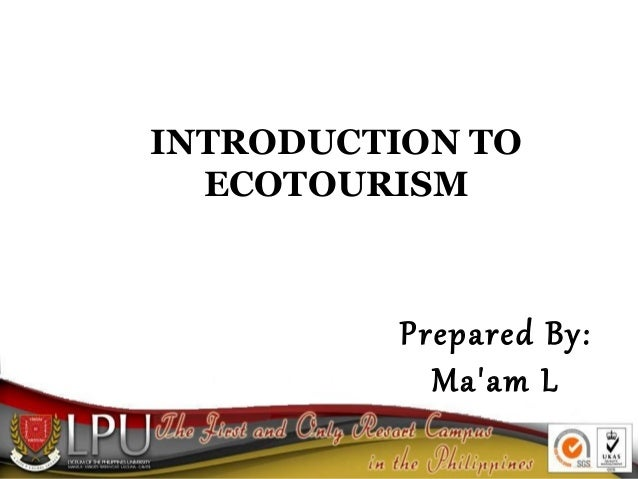 INTRODUCTION TO ECOTOURISM  Prepared By: Ma'am L