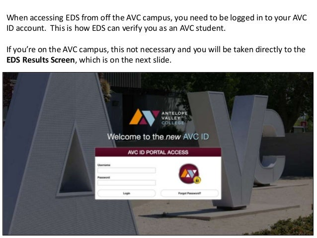When accessing EDS from off the AVC campus, you need to be logged in to your AVC ID account. This is how EDS can verify yo...